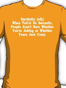 Sarchotic adj When Youre So Sarcastic People Arent Sure Whether Youre Joking or Whether Youre Just Crazy Funny Geek Nerd T-Shirt