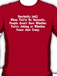 Sarchotic adj When Youre So Sarcastic People Arent Sure Whether Youre Joking or Whether Youre Just Crazy Funny Geek Nerd T-Shirt
