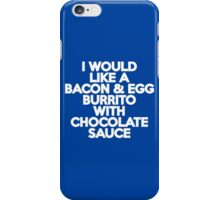 I would like a bacon & egg burrito with chocolate sauce iPhone Case/Skin