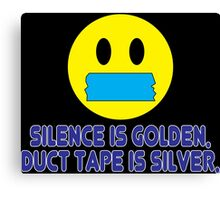 Silence is golden duct tape is silver Funny Geek Nerd Canvas Print