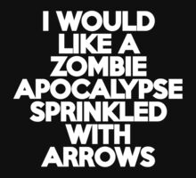 I would like a Zombie Apocalypse sprinkled with arrows by onebaretree