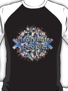 i really hate people T-Shirt