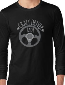 Crazy Driver Lady with driving wheel Long Sleeve T-Shirt