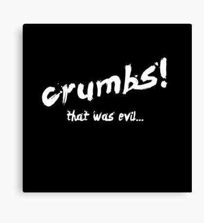 Crumbs! That was evil... Canvas Print