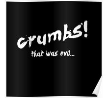 Crumbs! That was evil... Poster