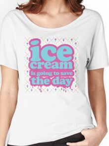 Ice Cream is going to Save the Day! Women's Relaxed Fit T-Shirt