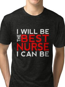 I Will Be the Best Nurse I Can Be Tri-blend T-Shirt