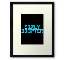 EARLY ADOPTER Framed Print