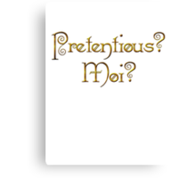 Pretentious? Moi? Canvas Print