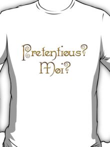 Pretentious? Moi? T-Shirt