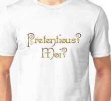 Pretentious? Moi? Unisex T-Shirt
