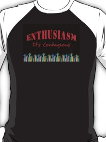 Enthusiasm, It's Contagious T-Shirt