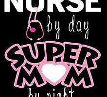 Nurse By Day Super Mom By Night by inkedcreatively