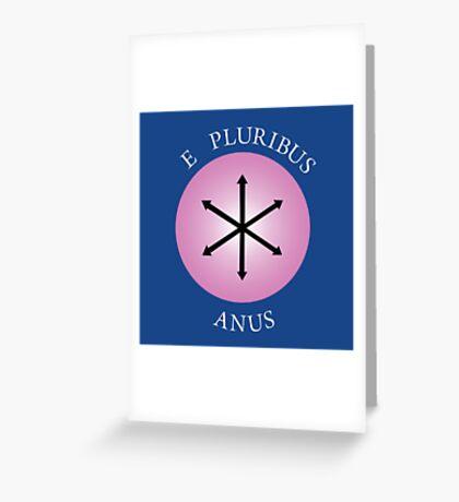 E Pluribus Anus! Greeting Card