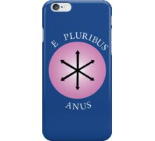 E Pluribus Anus! iPhone Case/Skin