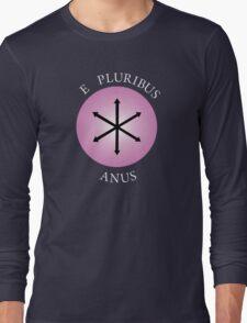 E Pluribus Anus! Long Sleeve T-Shirt