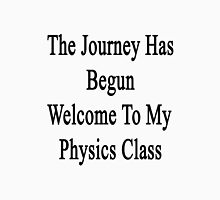 The Journey Has Begun Welcome To My Physics Class  T-Shirt