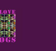 I Love Dogs by JustMugs