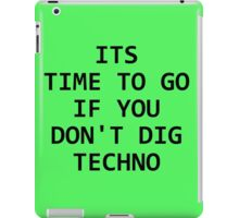 Its Time To Go If You Don't Dig Techno iPad Case/Skin