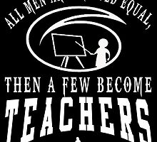 All Women Are Created Equal Then A Few Become TEACHERs by inkedcreatively