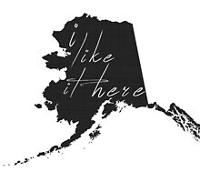 I Like it Here Alaska by surgedesigns