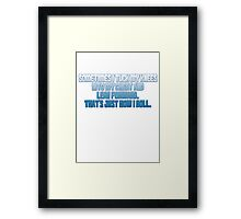 Sometimes I tuck my knees into my chest and lean forward. That's just how I roll. Framed Print