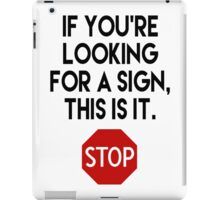 If You're Looking for a Sign.... iPad Case/Skin