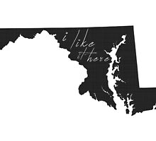 I Like it Here Maryland by surgedesigns