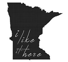 I Like it Here Minnesota by surgedesigns