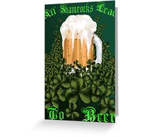 All Shamrocks Lead To Beer Greeting Card