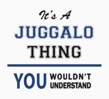 It's a JUGGALO thing, you wouldn't understand !! by thinging