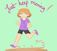 Just Keep Moving! by PixieWillow