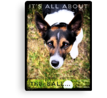 Terrier Obsession: It's All About The Ball Canvas Print