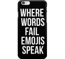 Where Words Fail, Emojis Speak iPhone Case/Skin