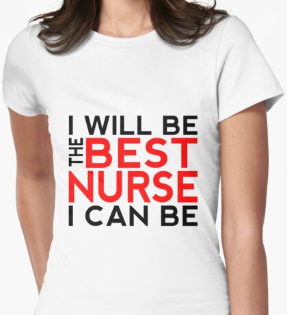 I Will Be the Best Nurse I Can Be Womens Fitted T-Shirt
