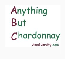 Anything But Chardonnay T-shirt by Darby Higgs