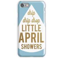 Drip Drip Drop Little April Showers iPhone Case/Skin