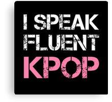 I SPEAK FLUENT KPOP - BLACK Canvas Print