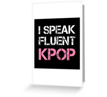 I SPEAK FLUENT KPOP - BLACK Greeting Card