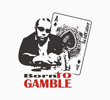 Born to Gamble Unisex T-Shirt