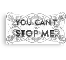 You Can't Stop Me Canvas Print