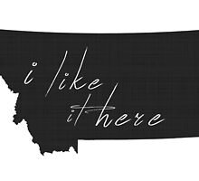 I Like it Here Montana by surgedesigns