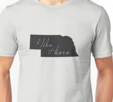 I Like it Here Nebraska Unisex T-Shirt