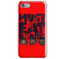 Must Eat Brains iPhone Case/Skin