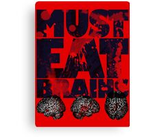Must Eat Brains Canvas Print