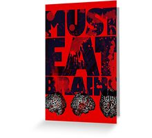 Must Eat Brains Greeting Card