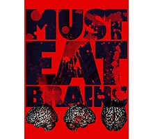 Must Eat Brains Photographic Print