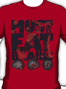 Must Eat Brains T-Shirt