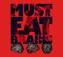 Must Eat Brains Unisex T-Shirt