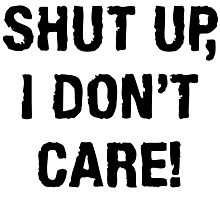 SHUT UP, I DON'T CARE (QUIT WHINING COLLECTION) Photographic Print